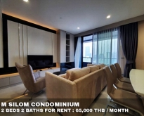 FOR RENT M SILOM 2 BEDS 2 BATHS 65,000 THB